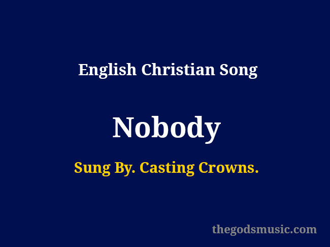 Nobody Lyrics Christian Song Chords And Lyrics 87,109 views, added to favorites 5,516 times. old and latest christian song lyrics and keyboard chords