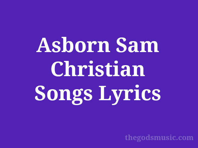 Asborn Sam Christian Songs Lyrics