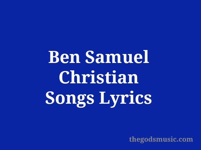 Ben Samuel Christian Songs Lyrics