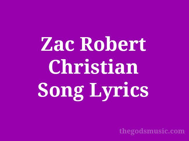 Zac Robert Christian Song Lyrics