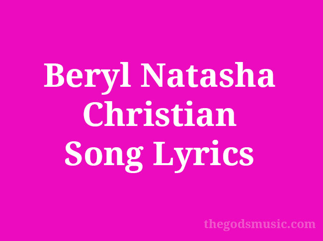 Beryl Natasha Christian Song Lyrics