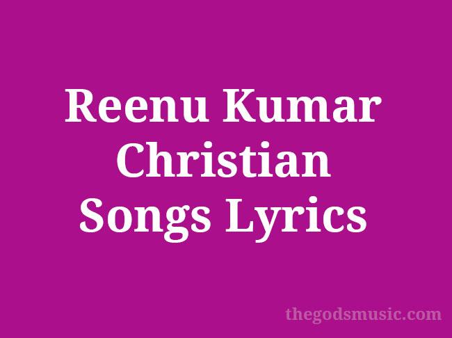 Reenu Kumar Christian Songs Lyrics