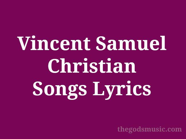 Vincent Samuel Christian Songs Lyrics